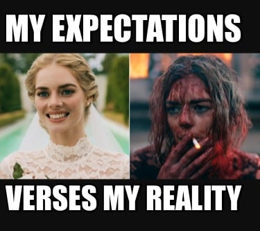 my-expectations-verses-my-reality