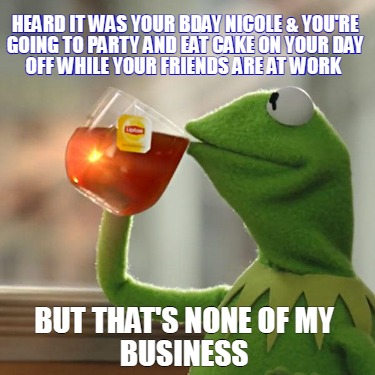 heard-it-was-your-bday-nicole-youre-going-to-party-and-eat-cake-on-your-day-off-