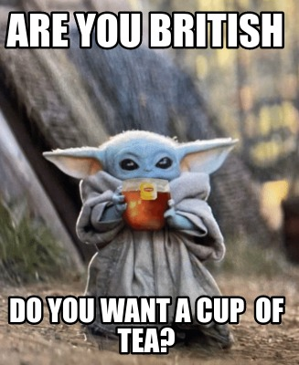 are-you-british-do-you-want-a-cup-of-tea