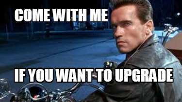 come-with-me-if-you-want-to-upgrade