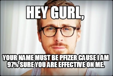 hey-gurl-your-name-must-be-pfizer-cause-i-am-97-sure-you-are-effective-on-me