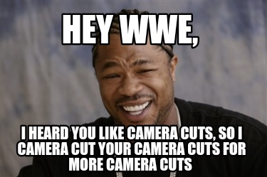 hey-wwe-i-heard-you-like-camera-cuts-so-i-camera-cut-your-camera-cuts-for-more-c