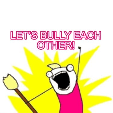 lets-bully-each-other