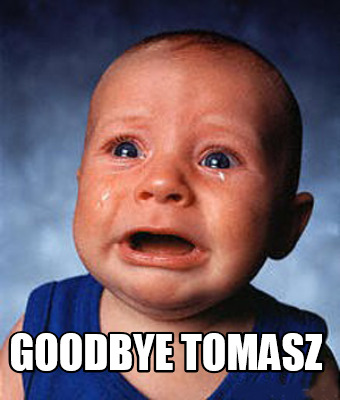 goodbye-tomasz