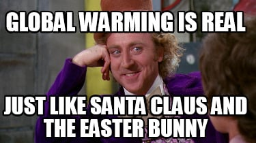 global-warming-is-real-just-like-santa-claus-and-the-easter-bunny