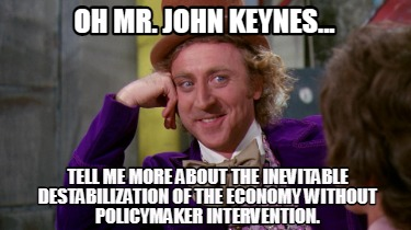 oh-mr.-john-keynes...-tell-me-more-about-the-inevitable-destabilization-of-the-e