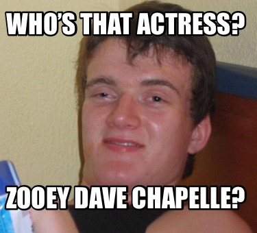 whos-that-actress-zooey-dave-chapelle