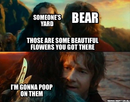 those-are-some-beautiful-flowers-you-got-there-im-gonna-poop-on-them-someones-ya