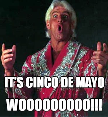 its-cinco-de-mayo-wooooooooo