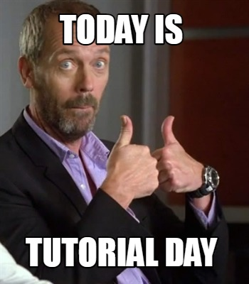 today-is-tutorial-day