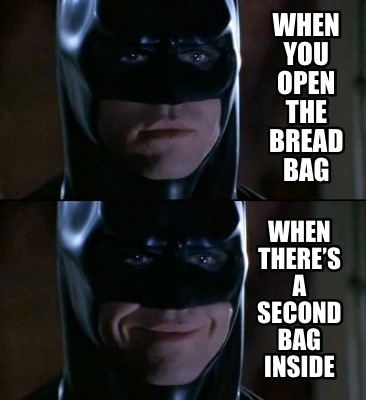 when-you-open-the-bread-bag-when-theres-a-second-bag-inside
