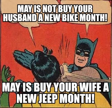 may-is-not-buy-your-husband-a-new-bike-month-may-is-buy-your-wife-a-new-jeep-mon