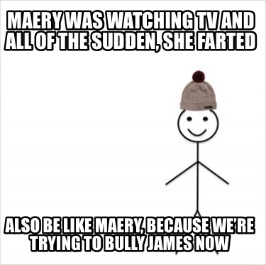 maery-was-watching-tv-and-all-of-the-sudden-she-farted-also-be-like-maery-becaus