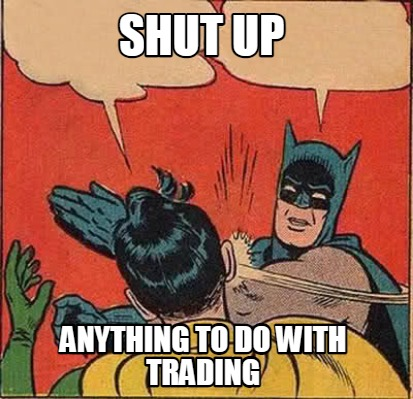 shut-up-anything-to-do-with-trading