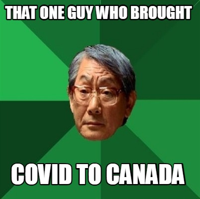 that-one-guy-who-brought-covid-to-canada