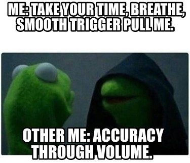 me-take-your-time-breathe-smooth-trigger-pull-me.-other-me-accuracy-through-volu