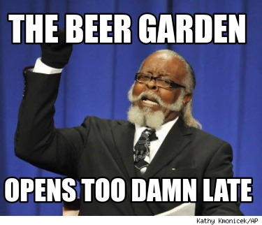 the-beer-garden-opens-too-damn-late
