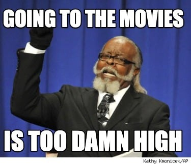 going-to-the-movies-is-too-damn-high