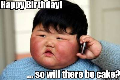 Happy Birthday Cakes on Meme Creator   Happy Birthday      So Will There Be Cake