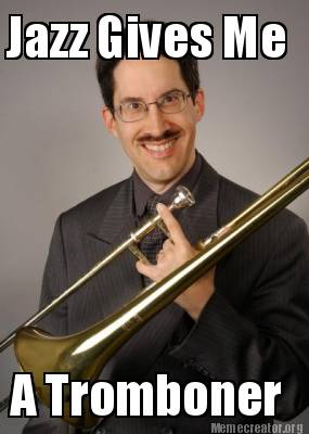 84784 meme creator jazz gives me a tromboner meme generator at