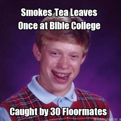 once-at-bible-college-smokes-tea-leaves-caught-by-30-floormates